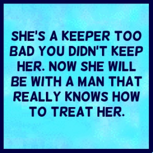 Love Quote, this is for you!! You are a keeper the right one will know ...