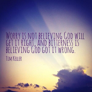 God will get it right, and bitterness is believing God got it wrong ...