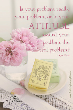 ... problem, or is your attitude toward your problem the real problem