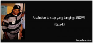 solution to stop gang banging: SNOW!! - Eazy-E