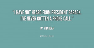 have not heard from President Barack. I've never gotten a phone call ...