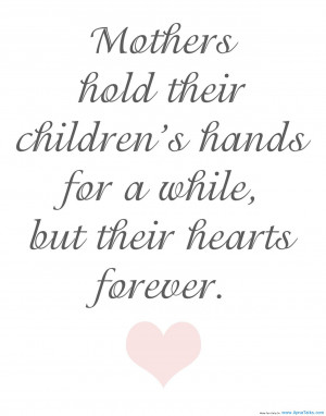 mothers-hold-their-childrens-hands-for-a-while-but-their-hearts ...