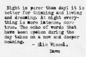 ... Night Is Purer Than Day, True Words, Elie Wiesel Quotes, Night Time