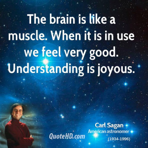 The brain is like a muscle. When it is in use we feel very good ...