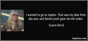 wanted to go to Jupiter. That was my plan from day one, and David ...