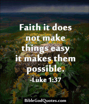 ... It Does Not Make Things Easy It Makes Them Possible. ~ Bible Quotes