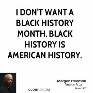 ... -freeman-morgan-freeman-i-dont-want-a-black-history-month-black.jpg