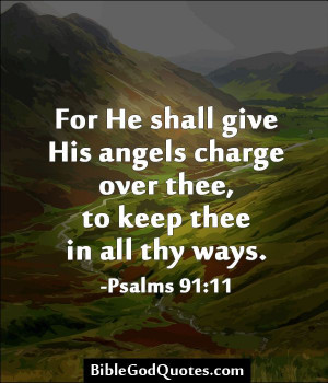 For He shall give His angels charge over thee, to keep thee in all thy ...