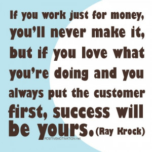 ... re doing and you always put the customer first, success will be yours