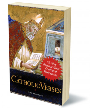 The Catholic Verses - 95 Bible Passages That Confound Protestants