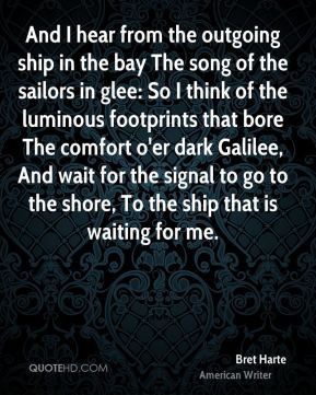 Bret Harte - And I hear from the outgoing ship in the bay The song of ...