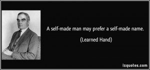 self-made man may prefer a self-made name. - Learned Hand