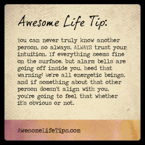 Awesome Life Tip: Always trust your intuition