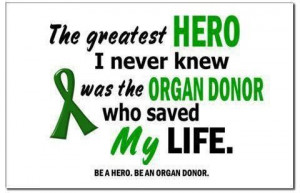 Organ+Donation+Quotes | ... register to be an organ donor. You could ...