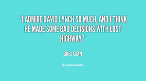 admire David Lynch so much, and I think he made some bad decisions ...