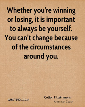 Whether you're winning or losing, it is important to always be ...