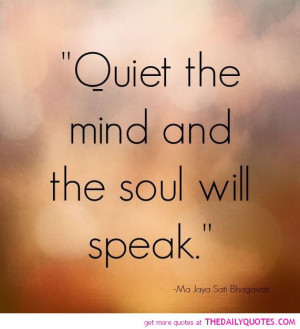 quiet-the-mind-soul-will-speak-life-quotes-sayings-pictures.jpg