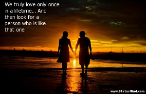 Once In A Lifetime Quotes We truly love only once in a