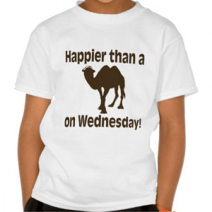 Happier than a Camel on Hump Day Tee Shirts