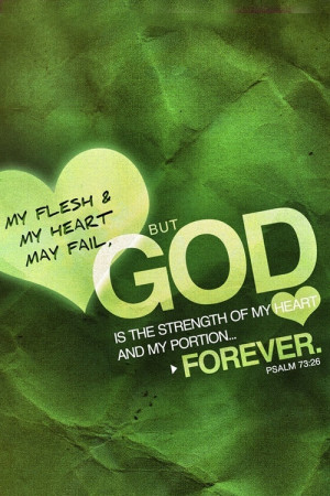... My Heart May Fail, But God Is The Strength Of My Heart - Bible Quote