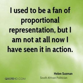 Helen Suzman - I used to be a fan of proportional representation, but ...