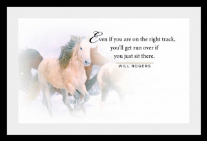 Even if you are on the right track,you'll get Run Over If you Jest sit ...