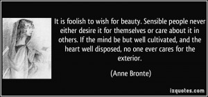 beauty. Sensible people never either desire it for themselves or care ...