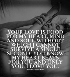 Your love is food for my heart, mind and soul without which I ...