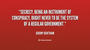 Secrecy, being an instrument of conspiracy, ought never to be the ...