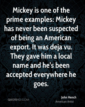 Mickey is one of the prime examples: Mickey has never been suspected ...