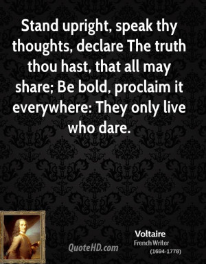 Stand upright, speak thy thoughts, declare The truth thou hast, that ...