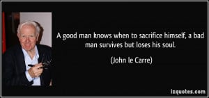 good man knows when to sacrifice himself, a bad man survives but ...