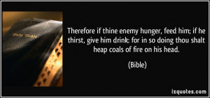 Therefore if thine enemy hunger, feed him; if he thirst, give him ...