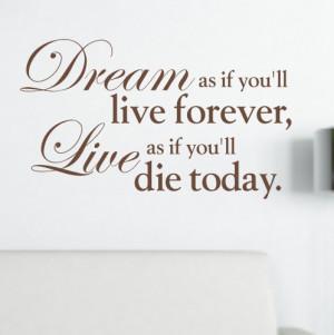 Dream as if you'll live forever - Wall Quote - WA080X