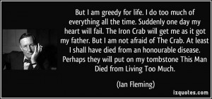 Greedy Quotes But i am greedy for life.