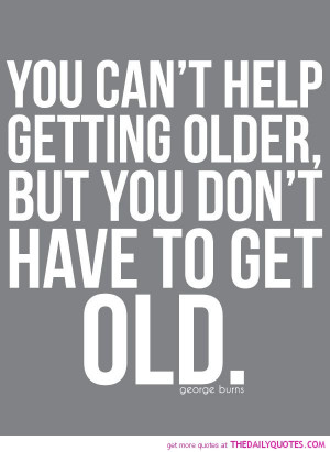... -burns-quote-getting-old-quotes-pictures-good-life-sayings-pics.jpg