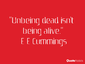 cummings quotes unbeing dead isn t being alive e e cummings