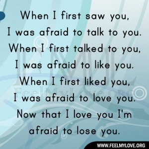 When I first saw you, I was afraid to talk to you
