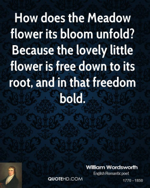 How does the Meadow flower its bloom unfold? Because the lovely little ...
