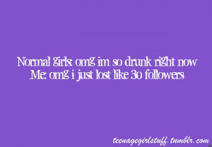 Normal Girls Omg Im So Drunk Right Now Me Omg I Just Lost Like 30 ...