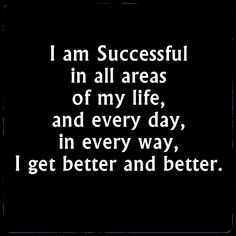 Success affirmation. I am Successful in all areas of my life, and ...