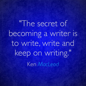 The secret of becoming a writer is to write, write and keep on writing ...