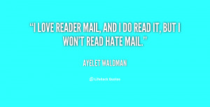 love reader mail, and I do read it, but I won't read hate mail.