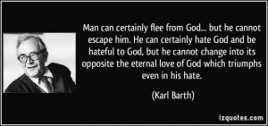 flee from God... but he cannot escape him. He can certainly hate ...