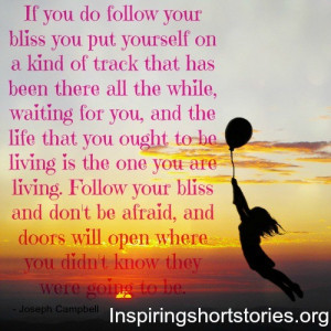 follow-your-bliss-quotes-short-inspirational-quotes-inspiring-quotes ...
