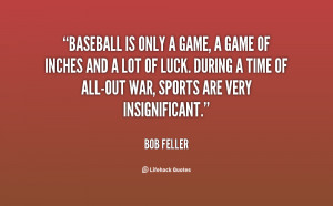 ... and a lot of luck. During a time of... - Bob Feller at Lifehack Quotes