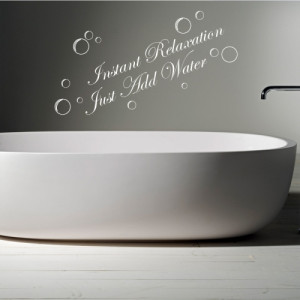 Instant relaxation - just add water wall sticker- Bathroom Wall Quotes