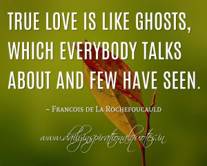 ... and few have seen. ~ Francois de La Rochefoucauld ( Love Quotes