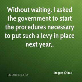 Jacques Chirac - Without waiting, I asked the government to start the ...