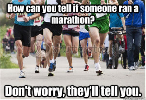 Runner Humor #17: Marathoners and bragging: How can you tell if ...